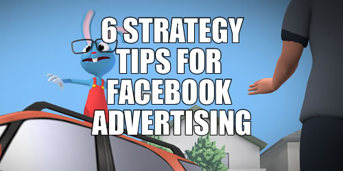 6 STRATEGY TIPS FOR FACEBOOK ADVERTISING
